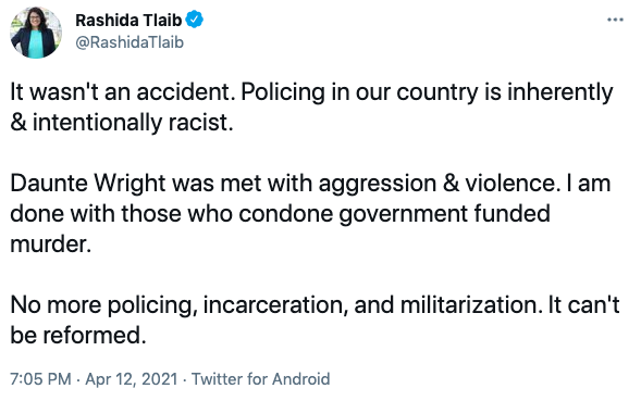 U.S. Rep. Rashida Tlaib tweeted No more policing, incarceration, and militarization. It can't be reformed.